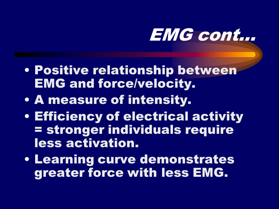 EMG cont… Positive relationship between EMG and force/velocity.