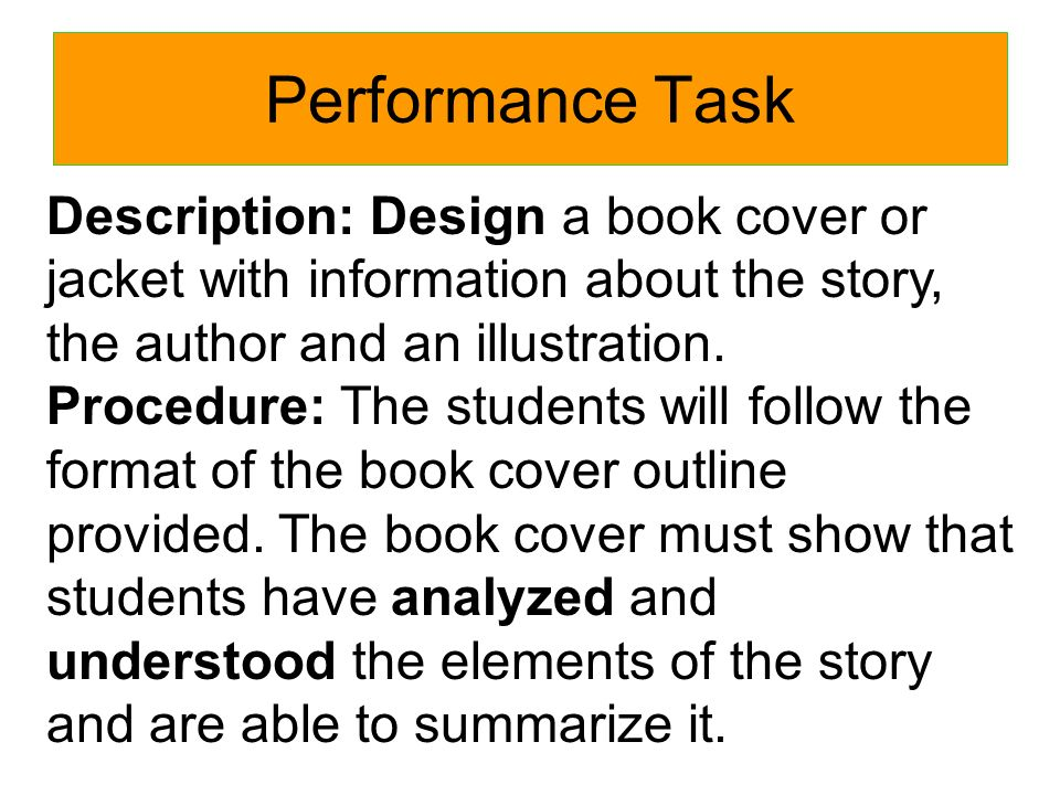 Performance Task Description: Design a book cover or jacket with information about the story, the author and an illustration.