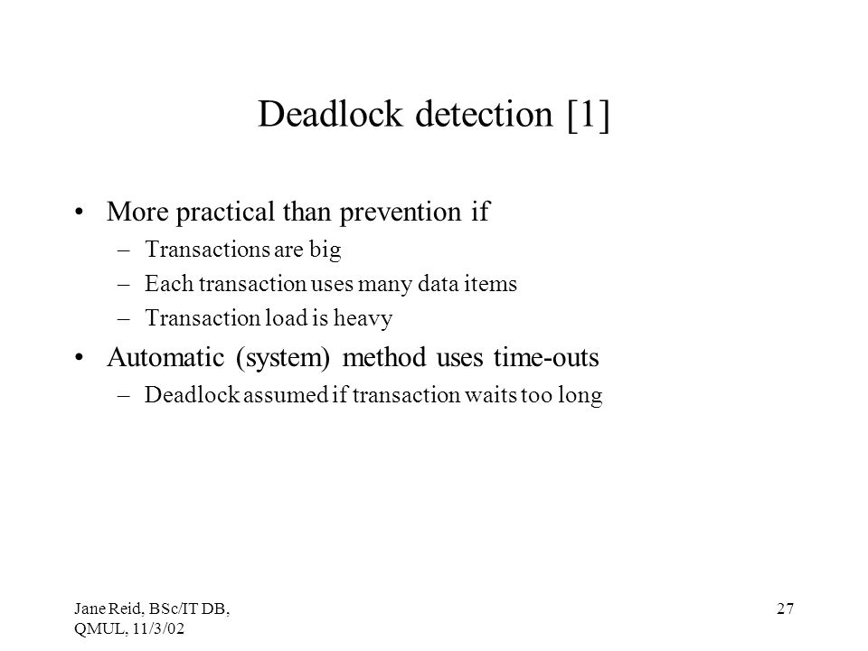 Deadlock detection [1] More practical than prevention if
