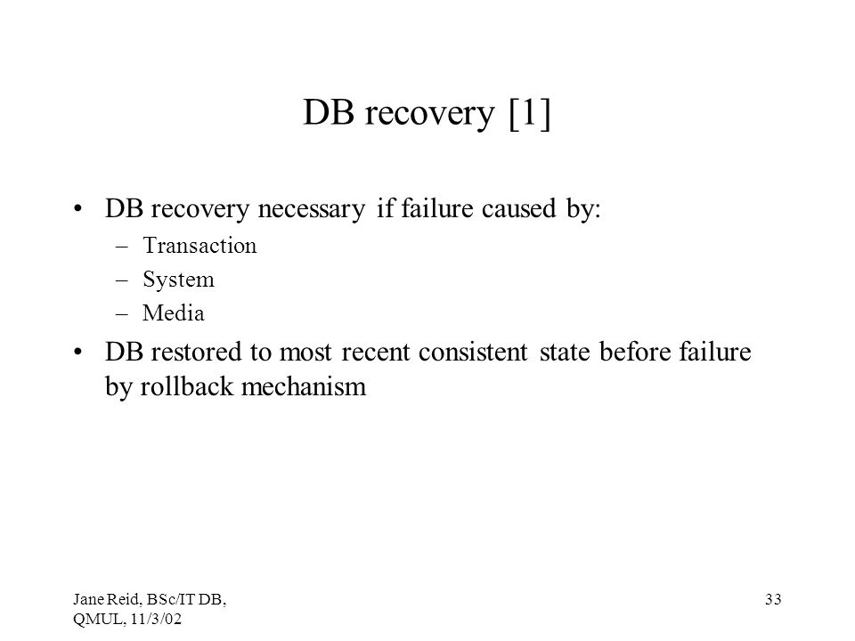DB recovery [1] DB recovery necessary if failure caused by: