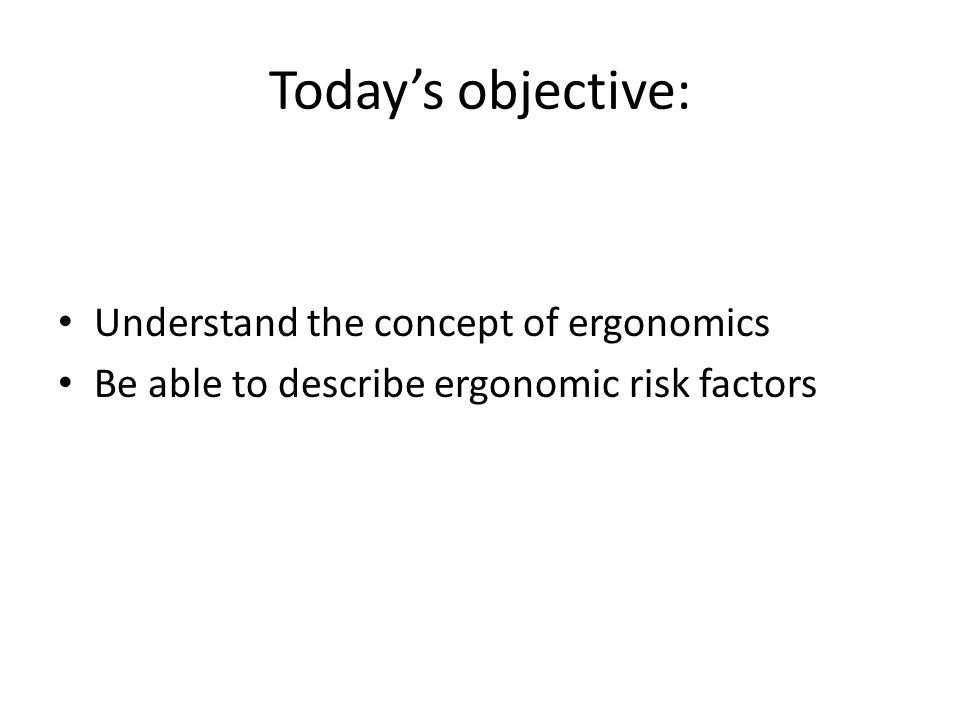 Today's objective: Understand the concept of ergonomics