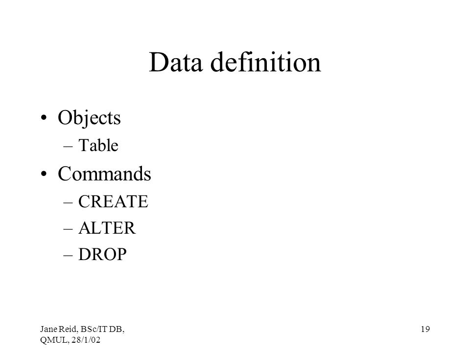 Data definition Objects Commands Table CREATE ALTER DROP