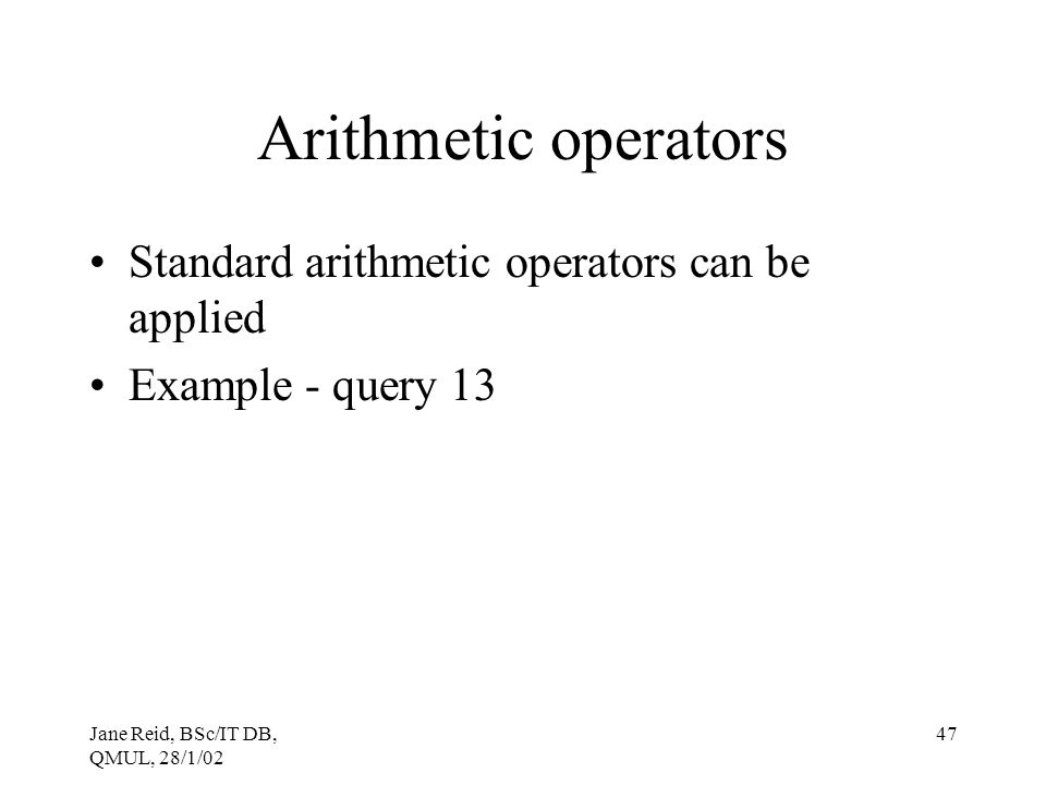Arithmetic operators Standard arithmetic operators can be applied