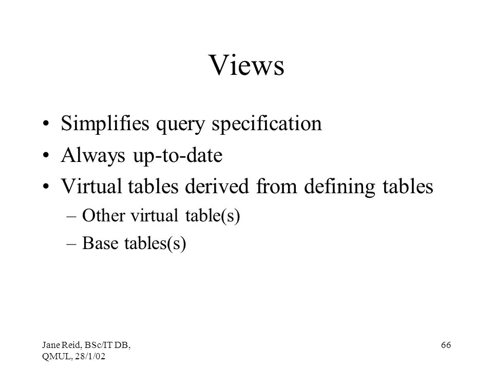 Views Simplifies query specification Always up-to-date