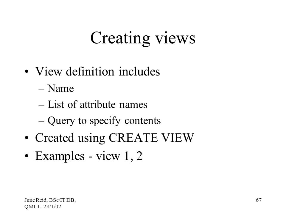 Creating views View definition includes Created using CREATE VIEW