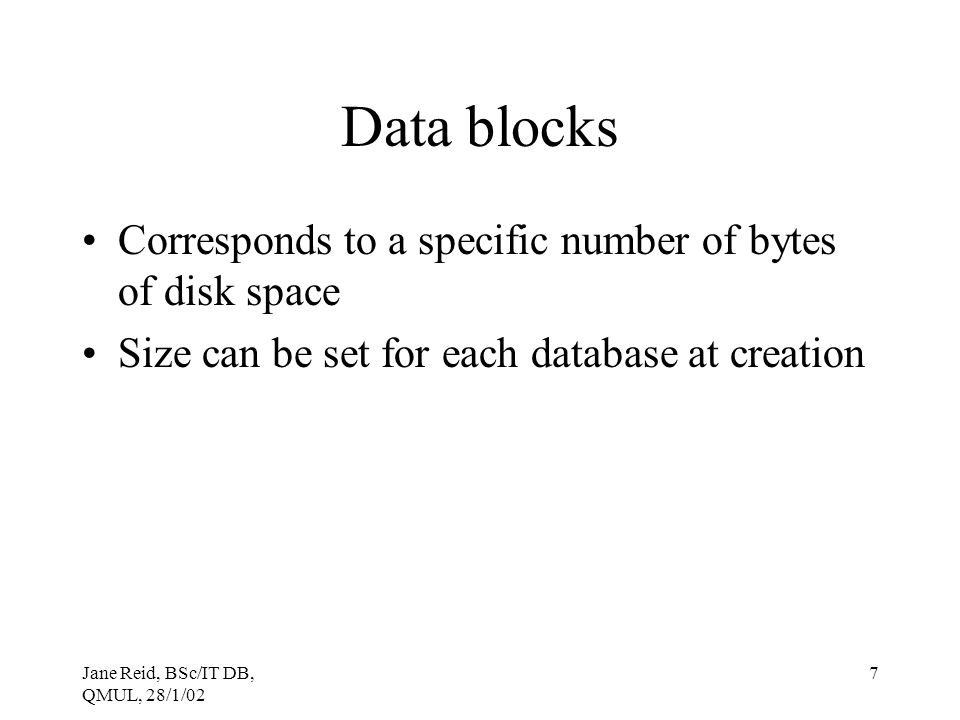 Data blocks Corresponds to a specific number of bytes of disk space
