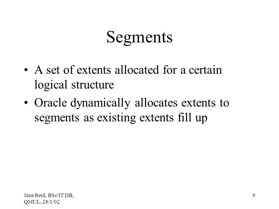 Segments A set of extents allocated for a certain logical structure