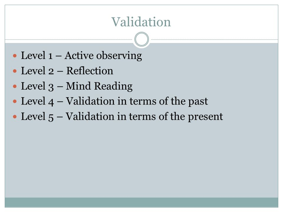 Validation Level 1 – Active observing Level 2 – Reflection
