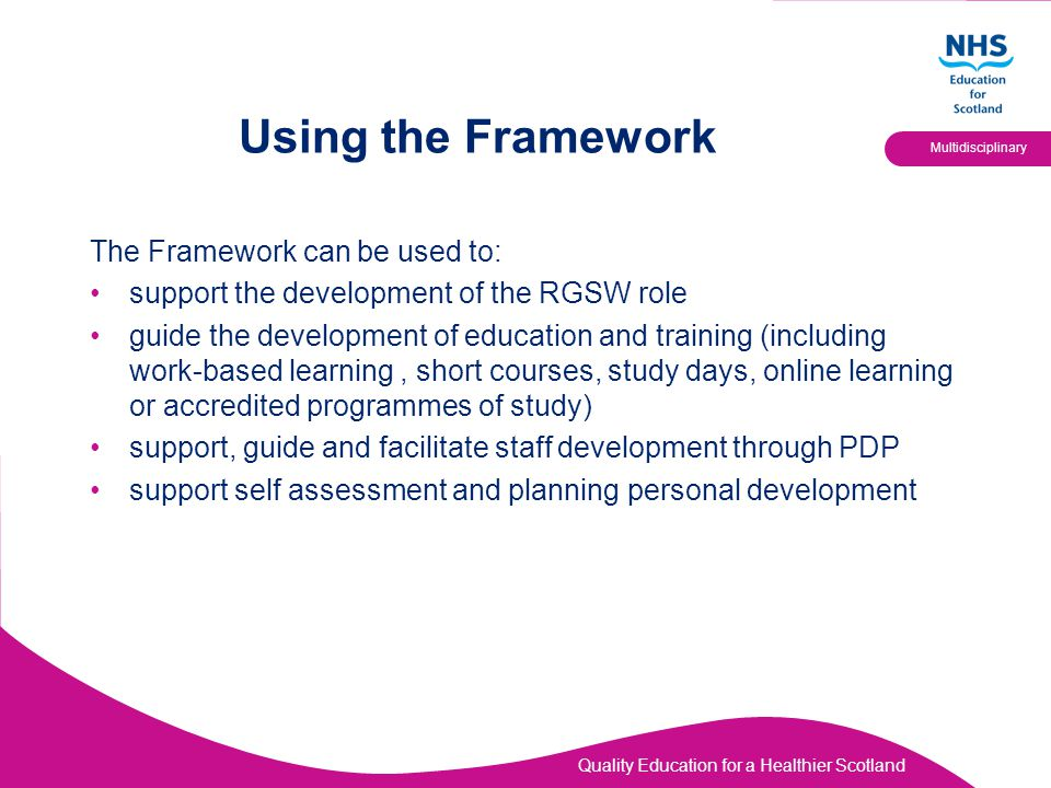 Using the Framework The Framework can be used to: