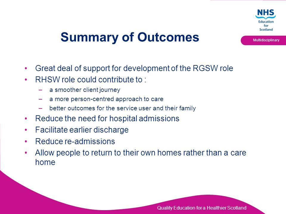 Summary of Outcomes Great deal of support for development of the RGSW role. RHSW role could contribute to :