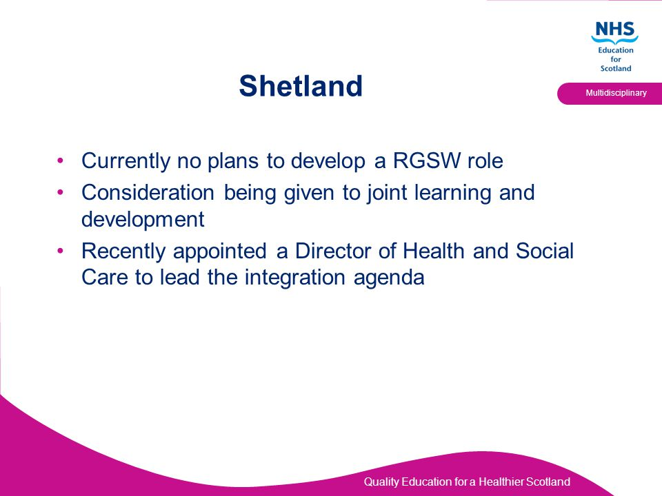Shetland Currently no plans to develop a RGSW role