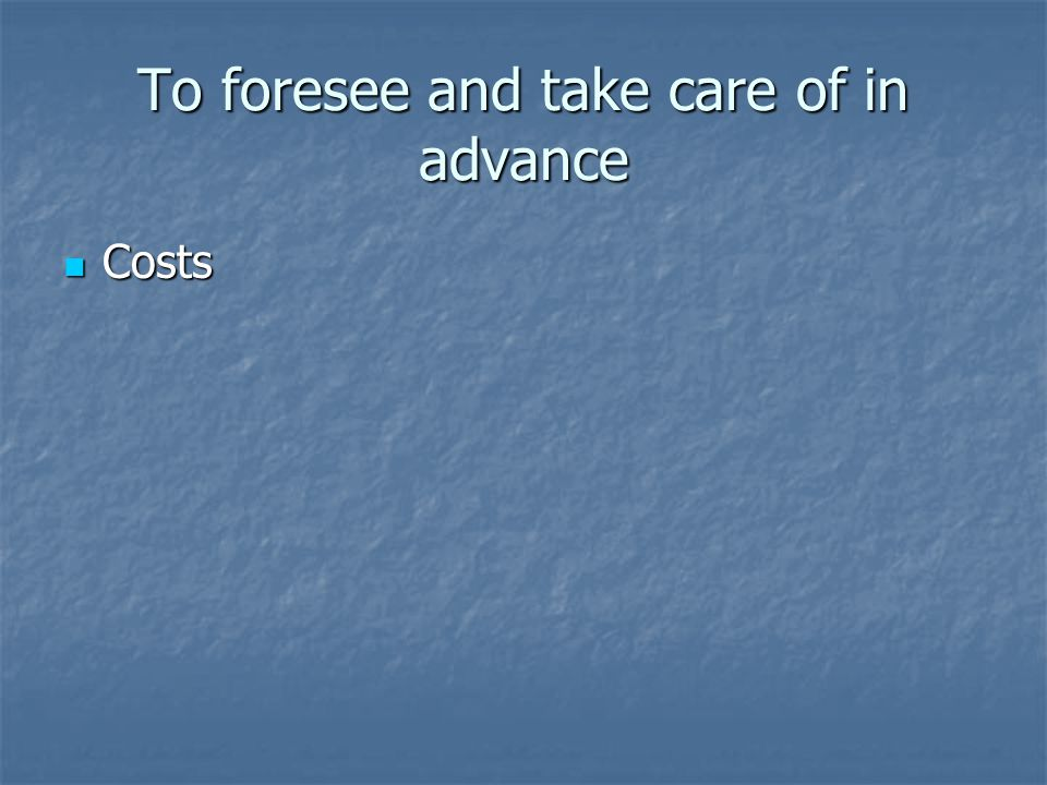 To foresee and take care of in advance