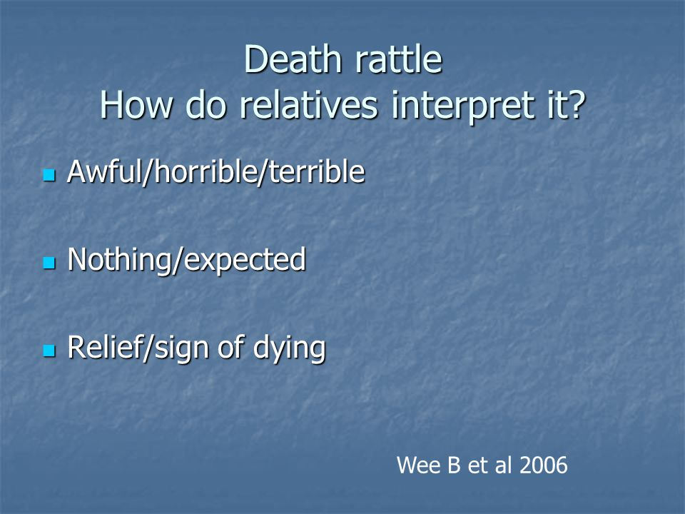 Death rattle How do relatives interpret it