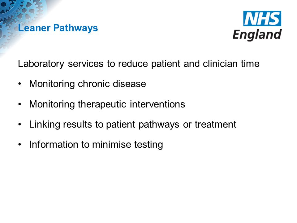 Leaner Pathways Laboratory services to reduce patient and clinician time. Monitoring chronic disease.