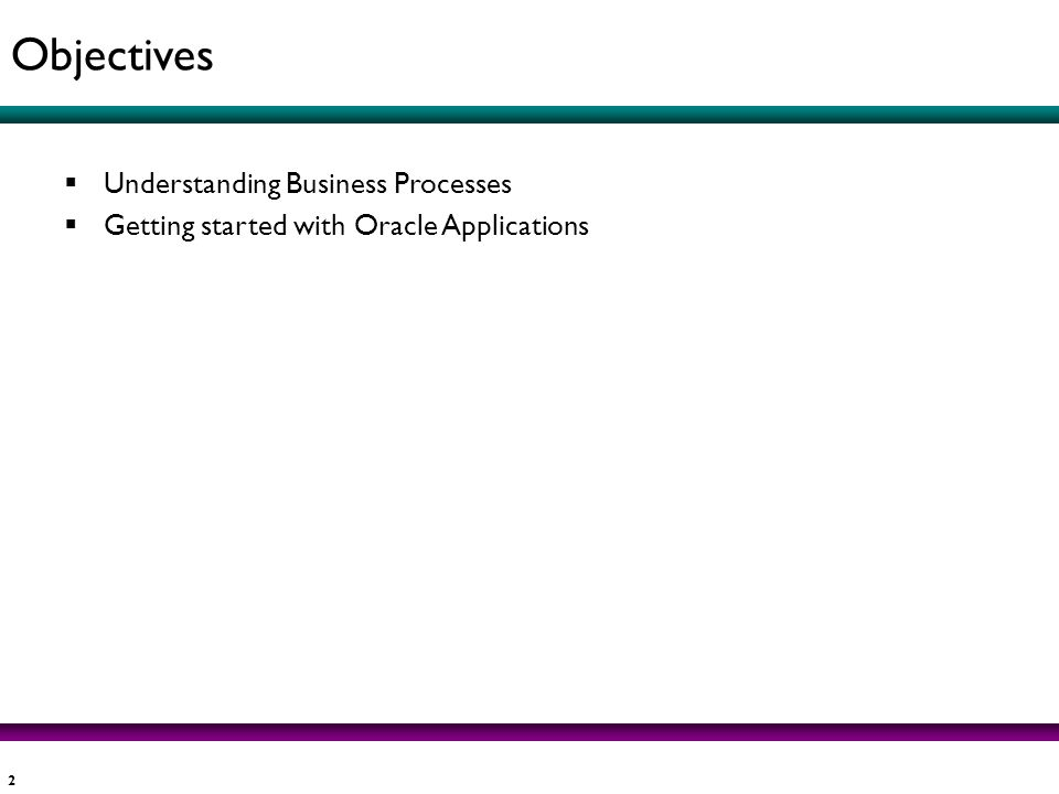 Objectives Understanding Business Processes