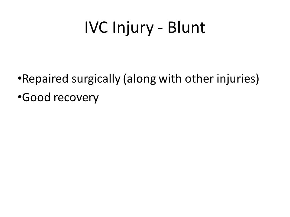 IVC Injury - Blunt Repaired surgically (along with other injuries)
