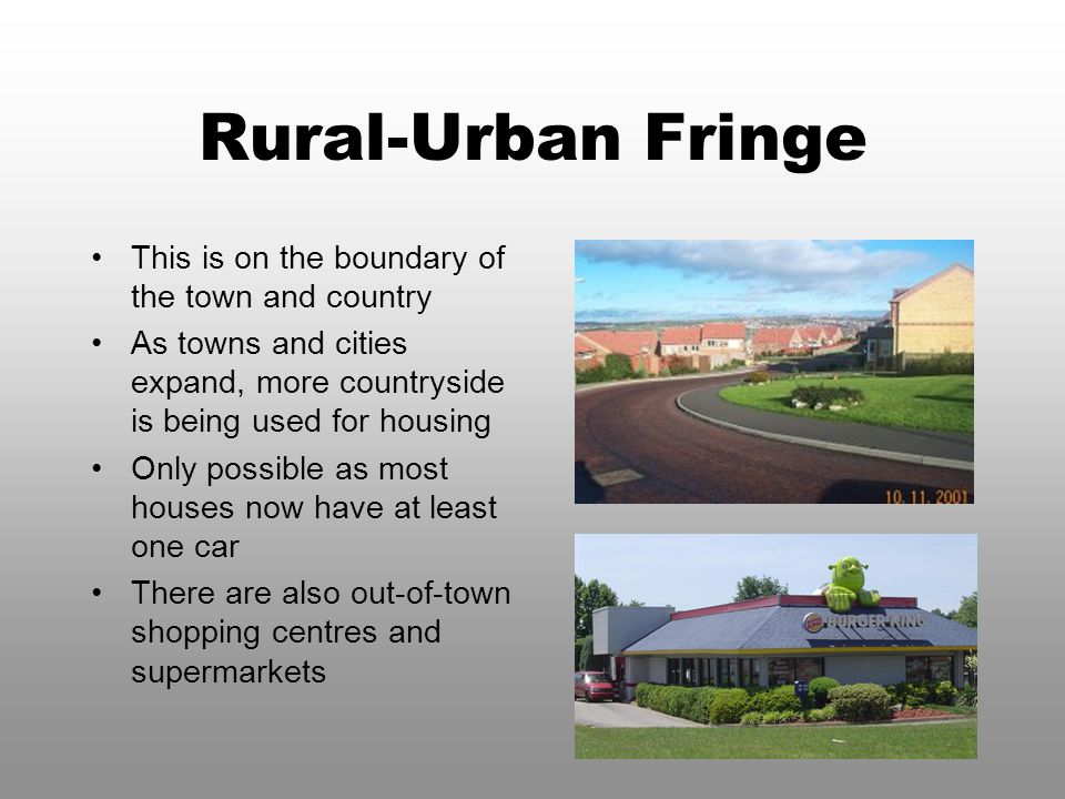 Rural-Urban Fringe This is on the boundary of the town and country