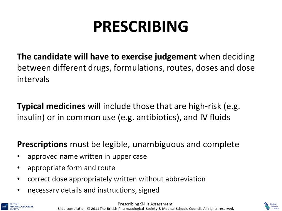PRESCRIBING The candidate will have to exercise judgement when deciding between different drugs, formulations, routes, doses and dose intervals.