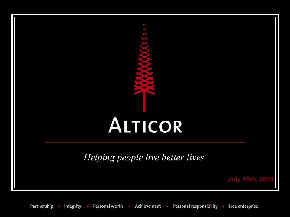 July 10th, 2008 Our mission: helping people live better lives: