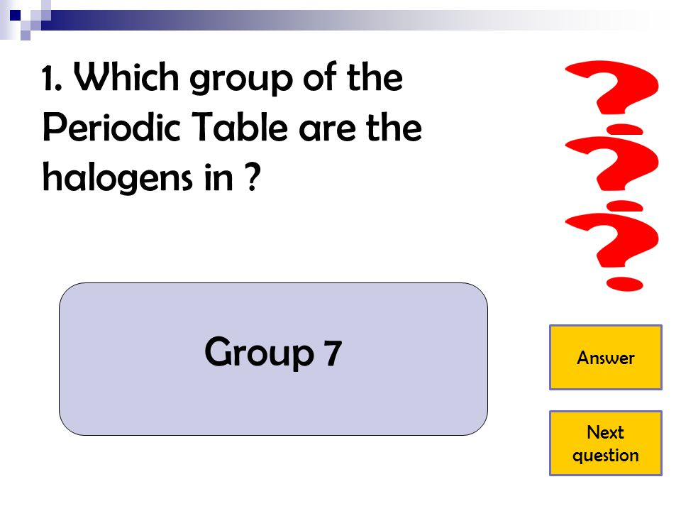 Quiz on the halogens ppt video online download answer next question 1 which group of the periodic table are the halogens in urtaz Image collections