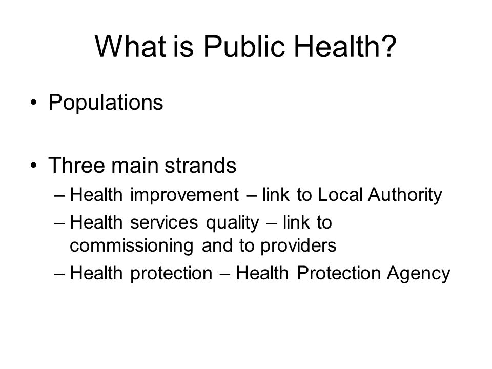 What is Public Health Populations Three main strands