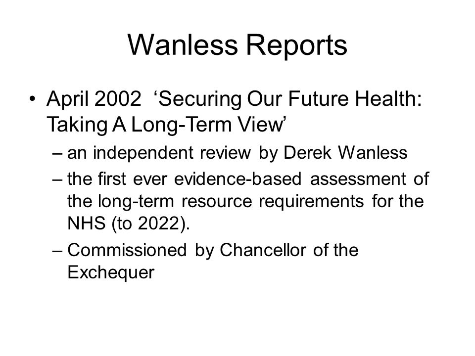 Wanless Reports April 2002 'Securing Our Future Health: Taking A Long-Term View' an independent review by Derek Wanless.