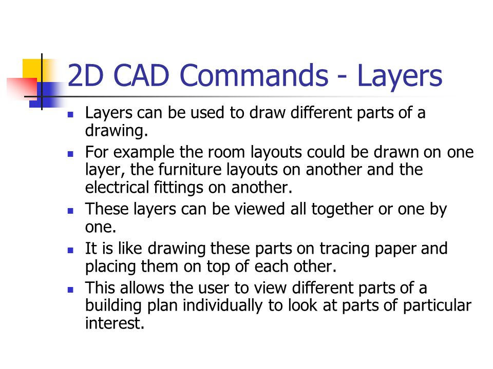 2D CAD Commands - Layers Layers can be used to draw different parts of a drawing.