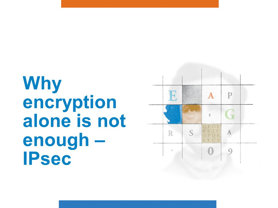 Encryption in IPsec IPsec provides security at the IP layer.