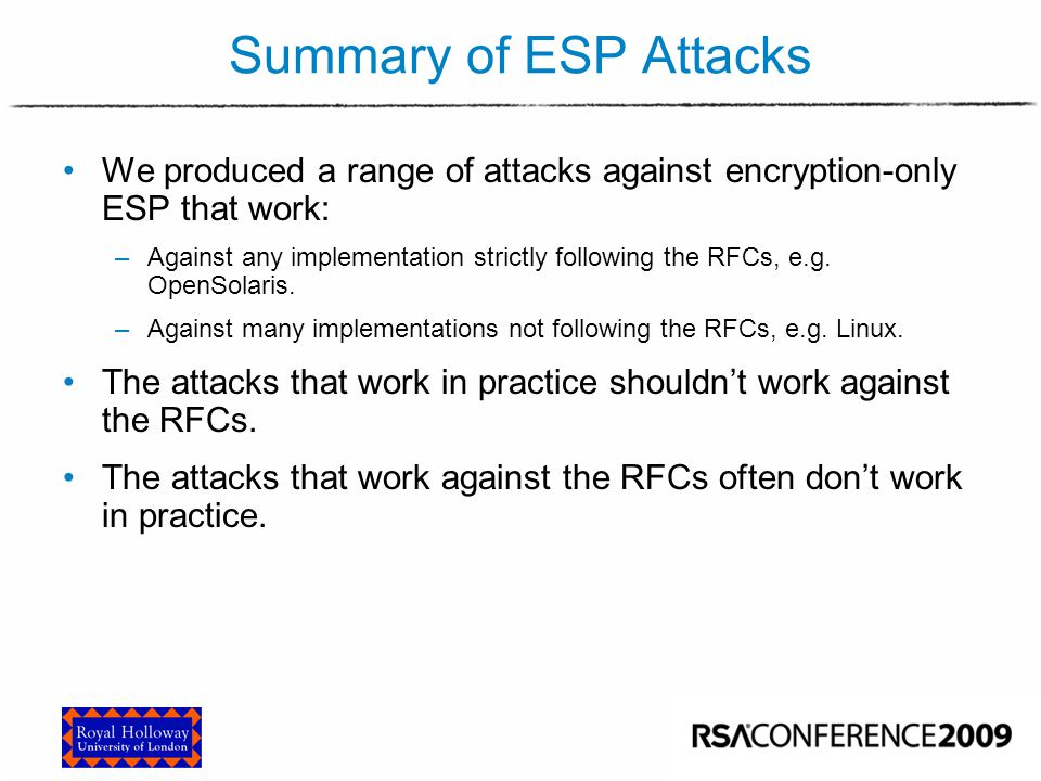 Final Remarks on IPsec The attacks show that encryption-only ESP is dangerously weak in a practical sense.