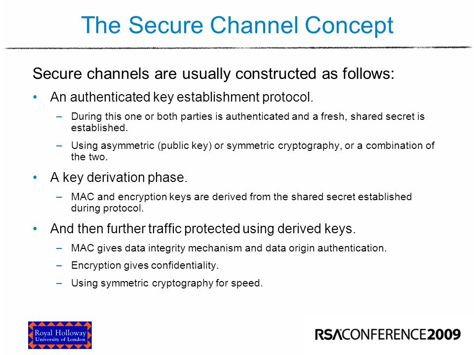 IPsec, SSL/TLS and SSH Three commonly used protocols for building secure channels.