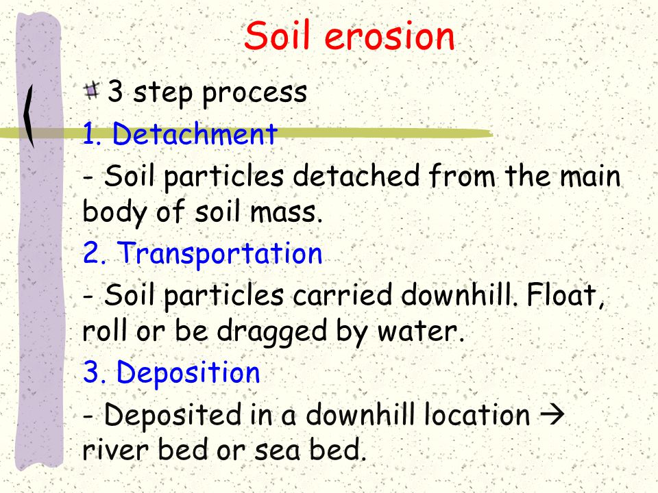Soil erosion 3 step process 1. Detachment
