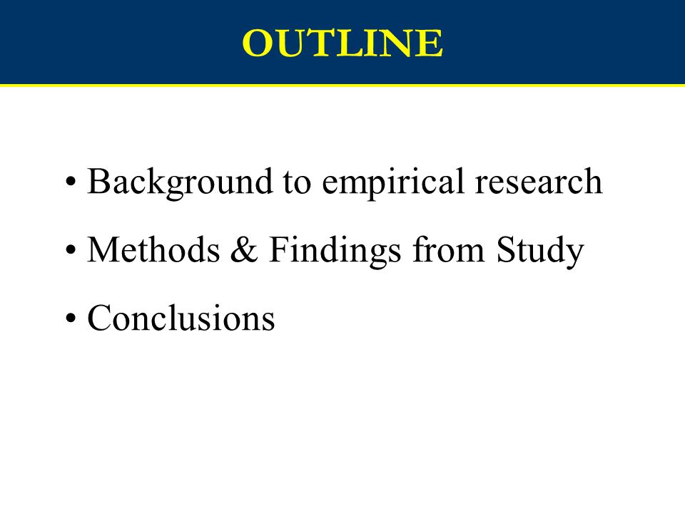 OUTLINE Background to empirical research Methods & Findings from Study