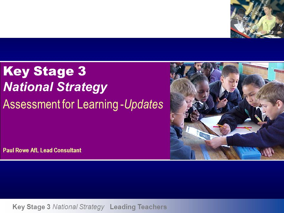 Objectives To provide a brief overview of the current status of the Assessment for Learning in Key Stage 3.