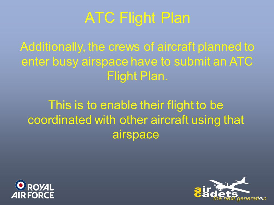 ATC Flight Plan Additionally, the crews of aircraft planned to enter busy airspace have to submit an ATC Flight Plan.