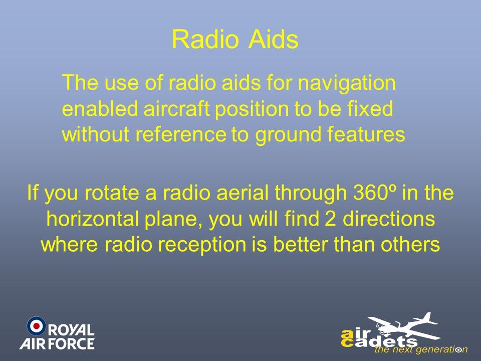 Radio Aids The use of radio aids for navigation enabled aircraft position to be fixed without reference to ground features.