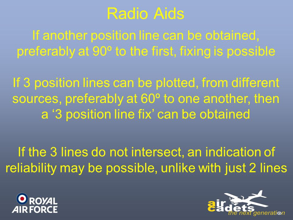 Radio Aids If another position line can be obtained, preferably at 90º to the first, fixing is possible.
