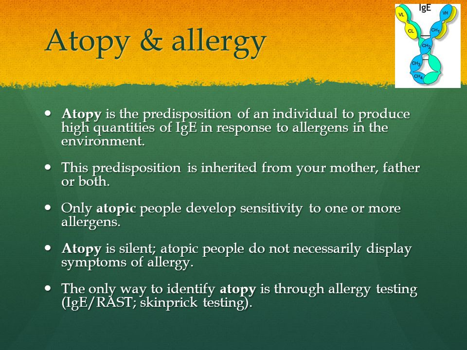 Atopy & allergy Atopy is the predisposition of an individual to produce high quantities of IgE in response to allergens in the environment.