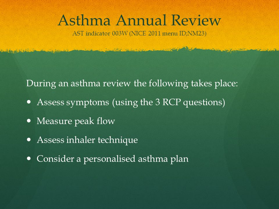 Asthma Annual Review AST indicator 003W (NICE 2011 menu ID;NM23)
