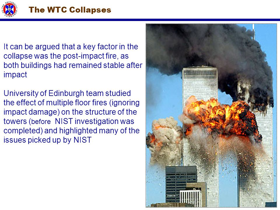 The WTC Collapses It can be argued that a key factor in the. collapse was the post-impact fire, as.