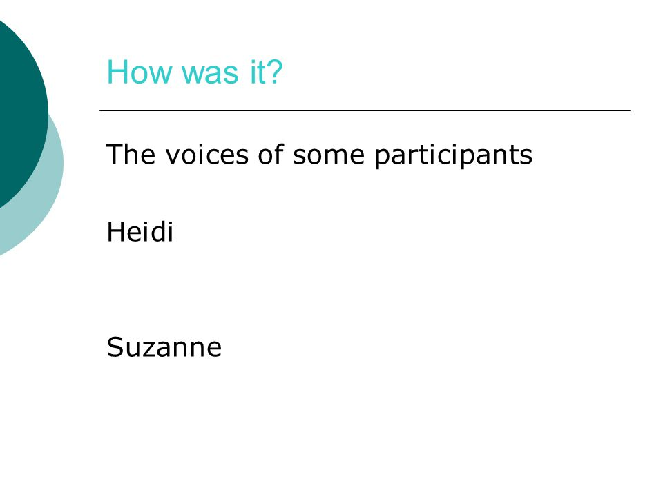 How was it The voices of some participants Heidi Suzanne