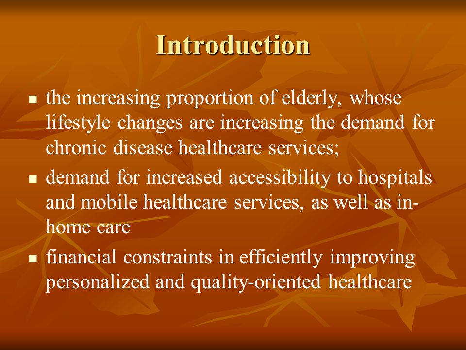Introduction the increasing proportion of elderly, whose lifestyle changes are increasing the demand for chronic disease healthcare services;