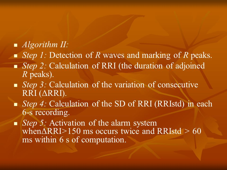 Algorithm II: Step 1: Detection of R waves and marking of R peaks. Step 2: Calculation of RRI (the duration of adjoined R peaks).