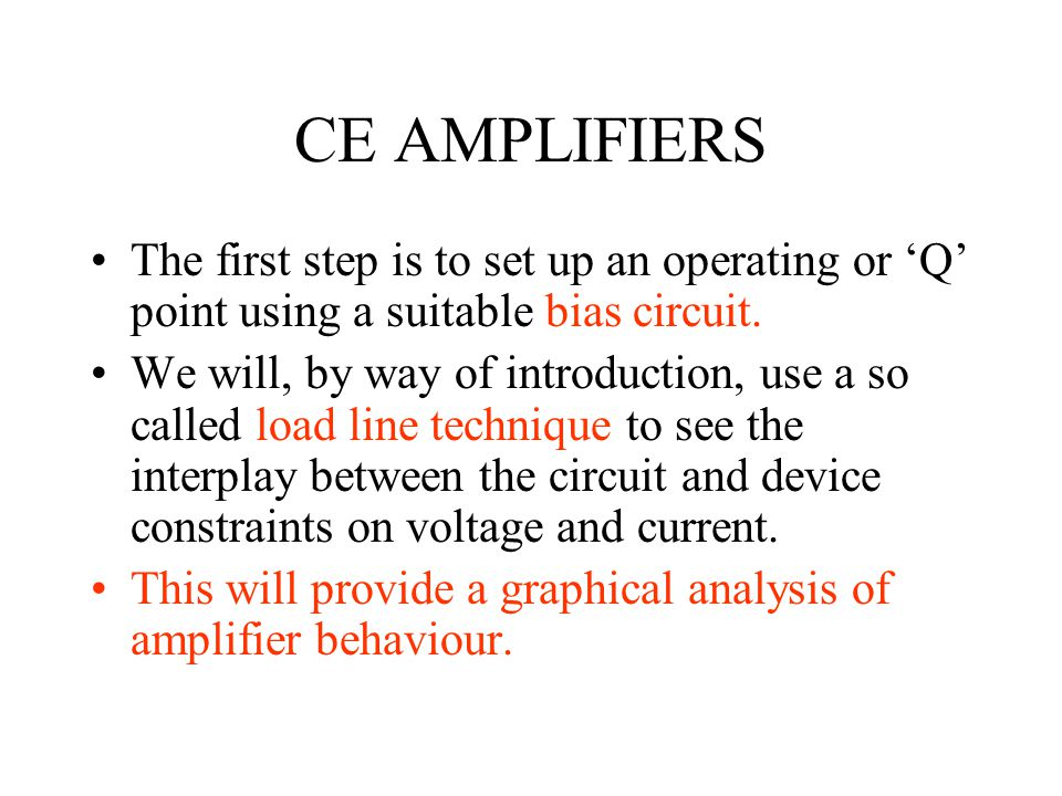 CE AMPLIFIERS The first step is to set up an operating or 'Q' point using a suitable bias circuit.