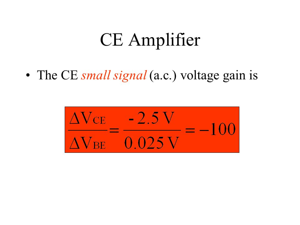 CE Amplifier The CE small signal (a.c.) voltage gain is