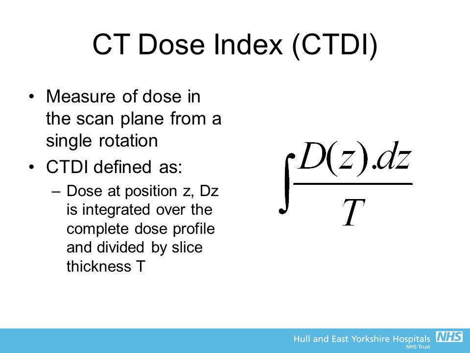 CT Dose Index (CTDI) Measure of dose in the scan plane from a single rotation. CTDI defined as: