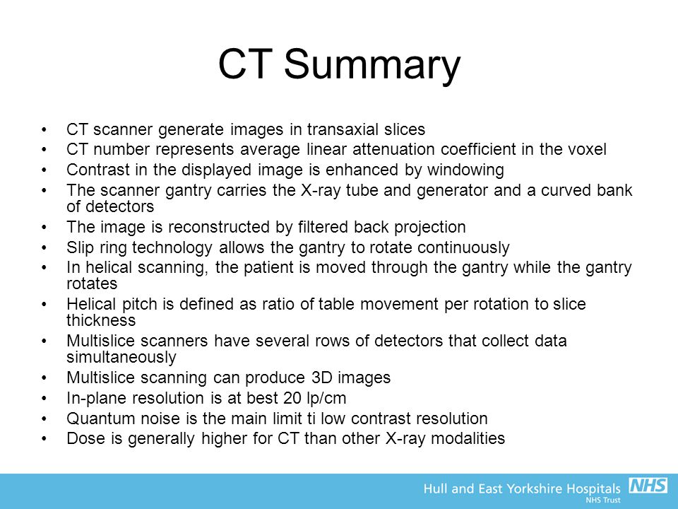 CT Summary CT scanner generate images in transaxial slices