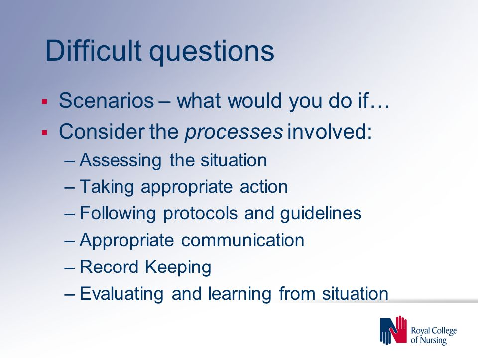 Difficult questions Scenarios – what would you do if…