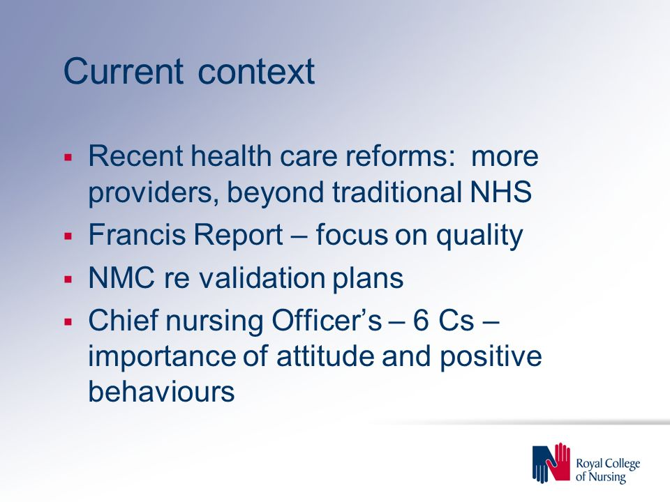 Current context Recent health care reforms: more providers, beyond traditional NHS. Francis Report – focus on quality.