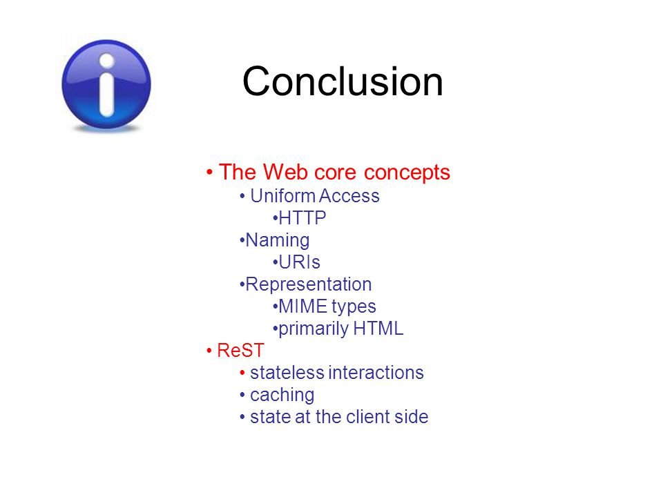 Conclusion The Web core concepts Uniform Access HTTP Naming URIs