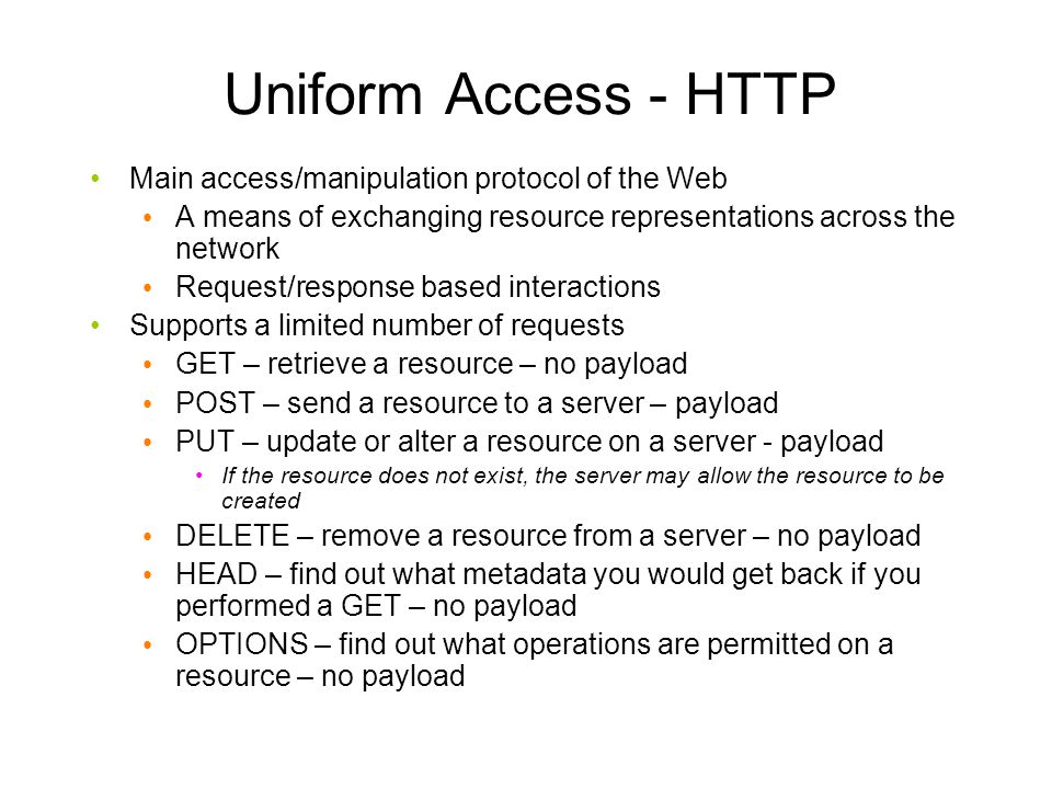 Uniform Access - HTTP Main access/manipulation protocol of the Web